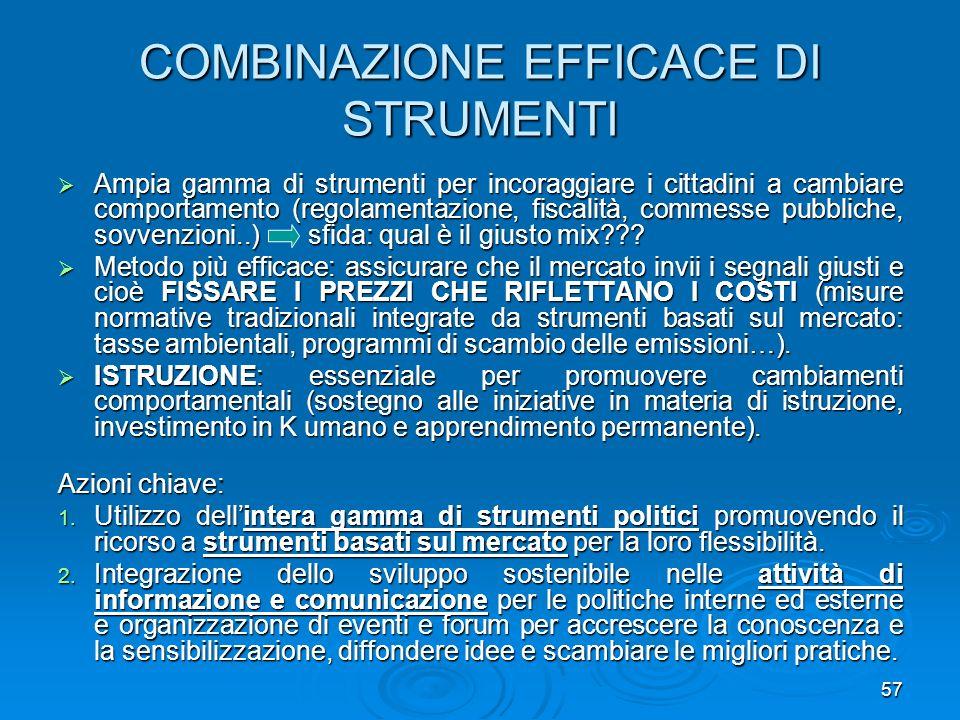 57 COMBINAZIONE EFFICACE DI STRUMENTI Ampia gamma di strumenti per incoraggiare i cittadini a cambiare comportamento (regolamentazione, fiscalità, com