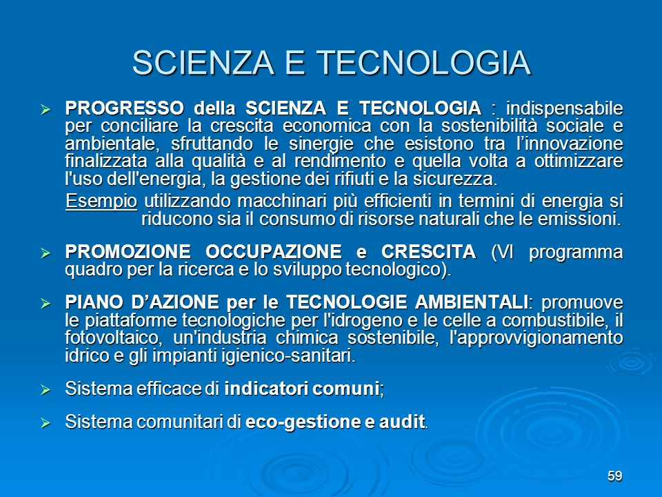 59 SCIENZA E TECNOLOGIA PROGRESSO della SCIENZA E TECNOLOGIA : indispensabile per conciliare la crescita economica con la sostenibilità sociale e ambi