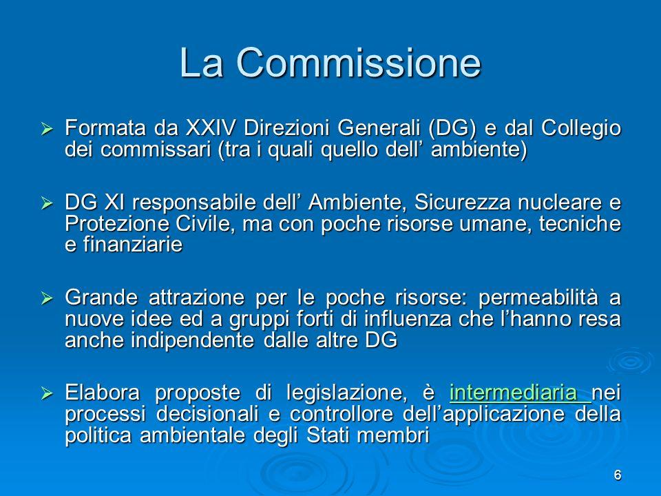 6 La Commissione Formata da XXIV Direzioni Generali (DG) e dal Collegio dei commissari (tra i quali quello dell ambiente) Formata da XXIV Direzioni Ge