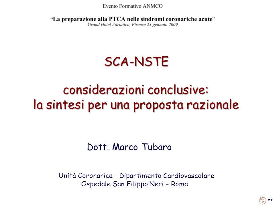 SCA-NSTE Dott. Marco Tubaro Unità Coronarica – Dipartimento Cardiovascolare Ospedale San Filippo Neri – Roma MT considerazioni conclusive: la sintesi