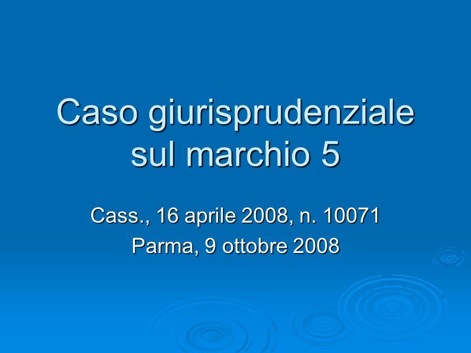 Caso giurisprudenziale sul marchio 5 Cass., 16 aprile 2008, n. 10071 Parma, 9 ottobre 2008