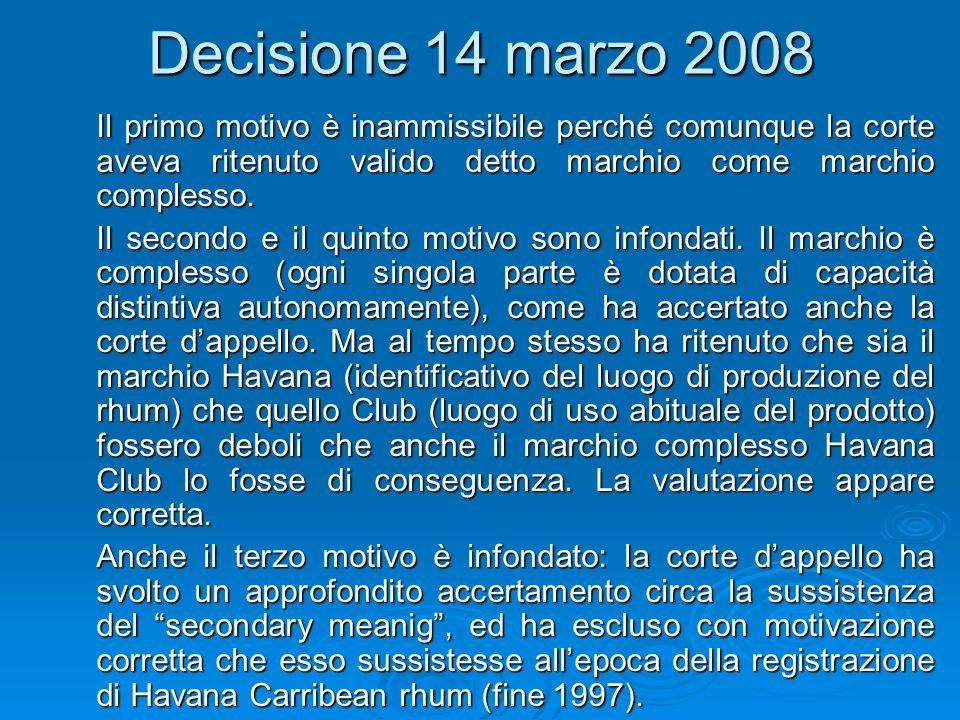 Decisione 14 marzo 2008 Il primo motivo è inammissibile perché comunque la corte aveva ritenuto valido detto marchio come marchio complesso. Il second