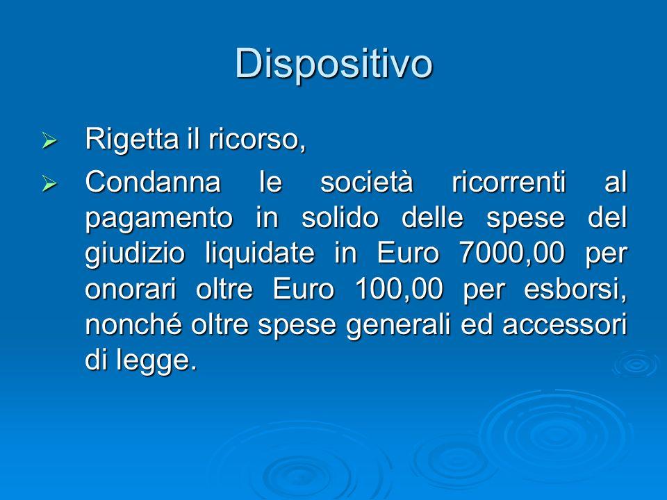 Dispositivo Rigetta il ricorso, Rigetta il ricorso, Condanna le società ricorrenti al pagamento in solido delle spese del giudizio liquidate in Euro 7