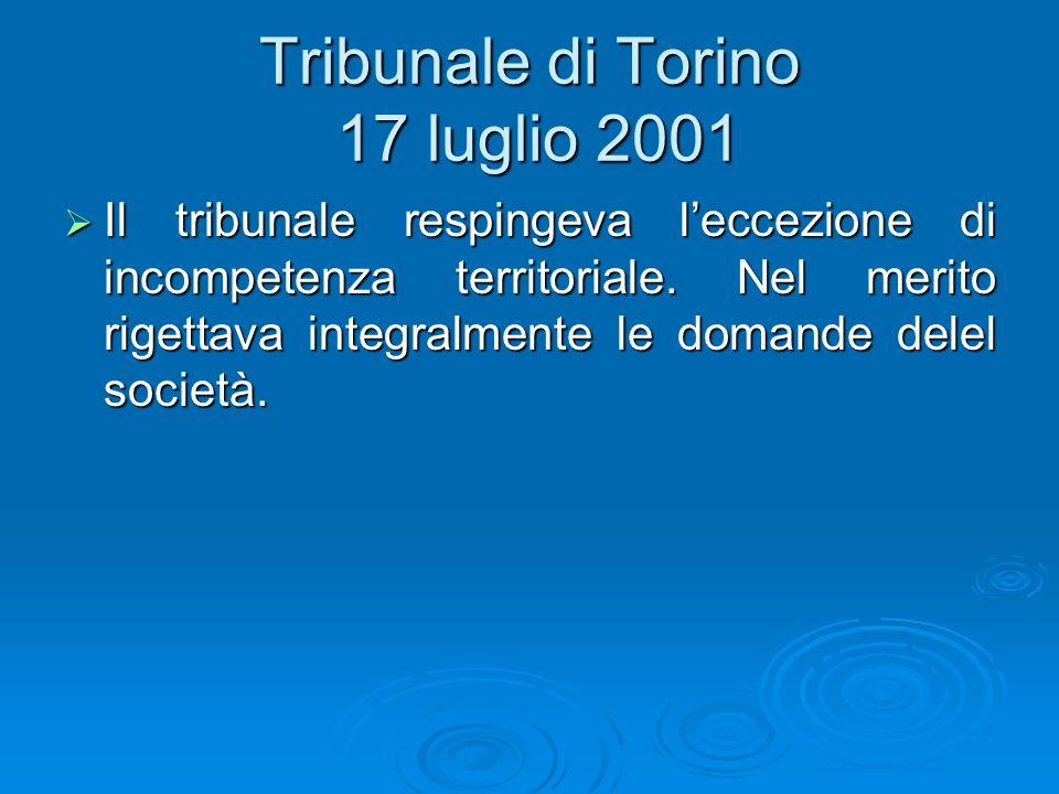Tribunale di Torino 17 luglio 2001 Il tribunale respingeva leccezione di incompetenza territoriale. Nel merito rigettava integralmente le domande dele