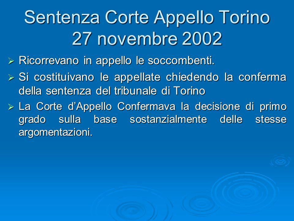 Sentenza Corte Appello Torino 27 novembre 2002 Ricorrevano in appello le soccombenti. Ricorrevano in appello le soccombenti. Si costituivano le appell