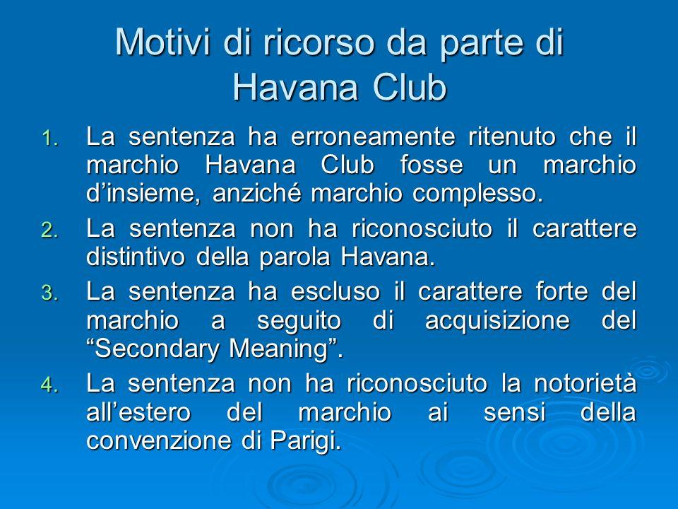 Motivi di ricorso da parte di Havana Club 1. La sentenza ha erroneamente ritenuto che il marchio Havana Club fosse un marchio dinsieme, anziché marchi