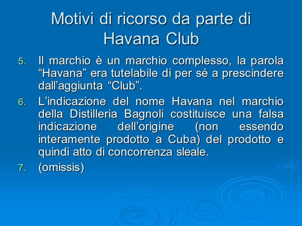 Motivi di ricorso da parte di Havana Club 5. Il marchio è un marchio complesso, la parola Havana era tutelabile di per sé a prescindere dallaggiunta C