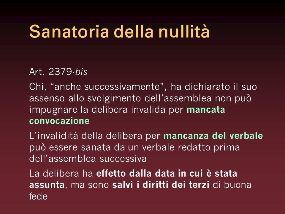 Sanatoria della nullità Art. 2379- bis Chi, anche successivamente, ha dichiarato il suo assenso allo svolgimento dellassemblea non può impugnare la de