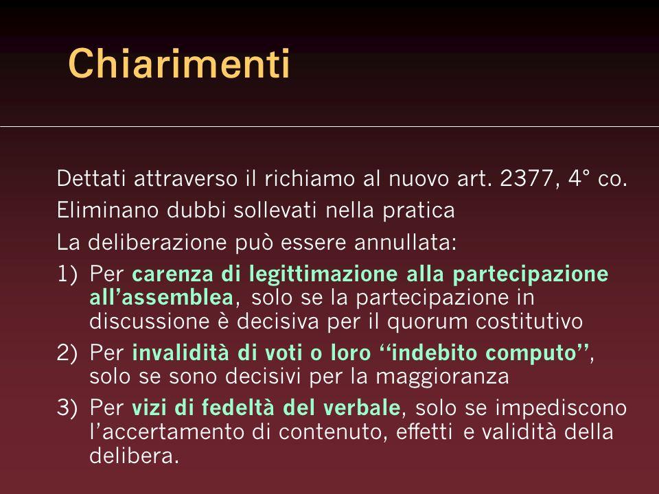 Chiarimenti Dettati attraverso il richiamo al nuovo art. 2377, 4° co. Eliminano dubbi sollevati nella pratica La deliberazione può essere annullata: 1