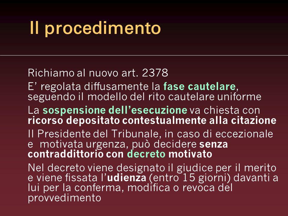 Il procedimento Richiamo al nuovo art. 2378 E regolata diffusamente la fase cautelare, seguendo il modello del rito cautelare uniforme La sospensione