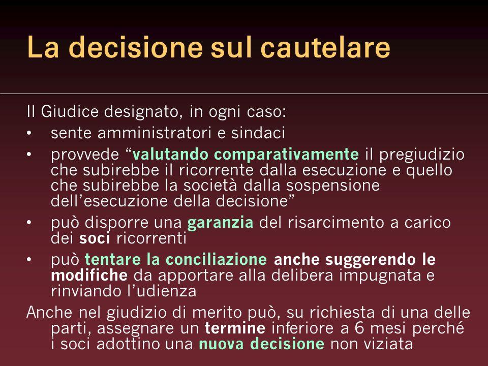 La decisione sul cautelare Il Giudice designato, in ogni caso: sente amministratori e sindaci provvede valutando comparativamente il pregiudizio che s