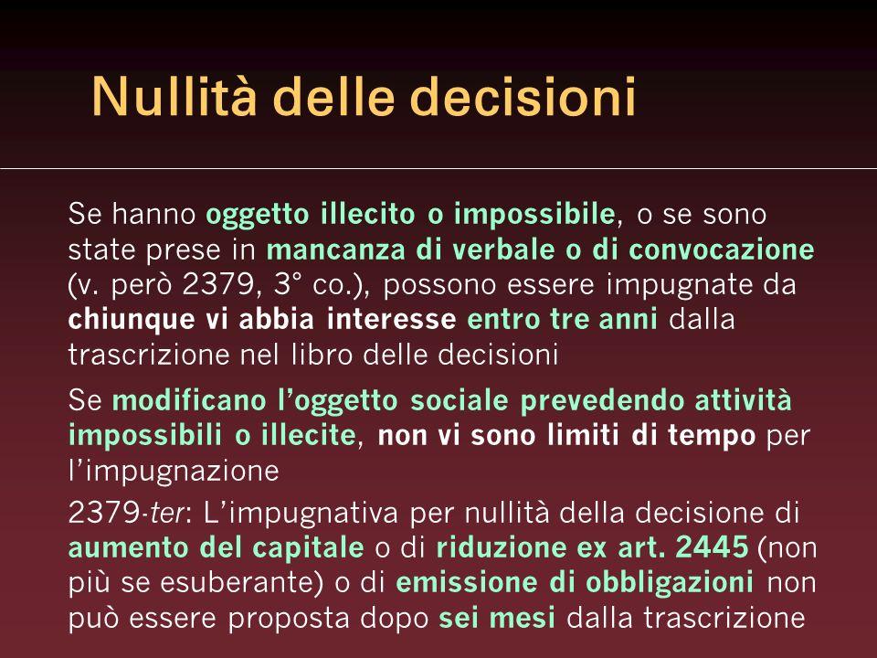 Nullità delle decisioni Se hanno oggetto illecito o impossibile, o se sono state prese in mancanza di verbale o di convocazione (v. però 2379, 3° co.)