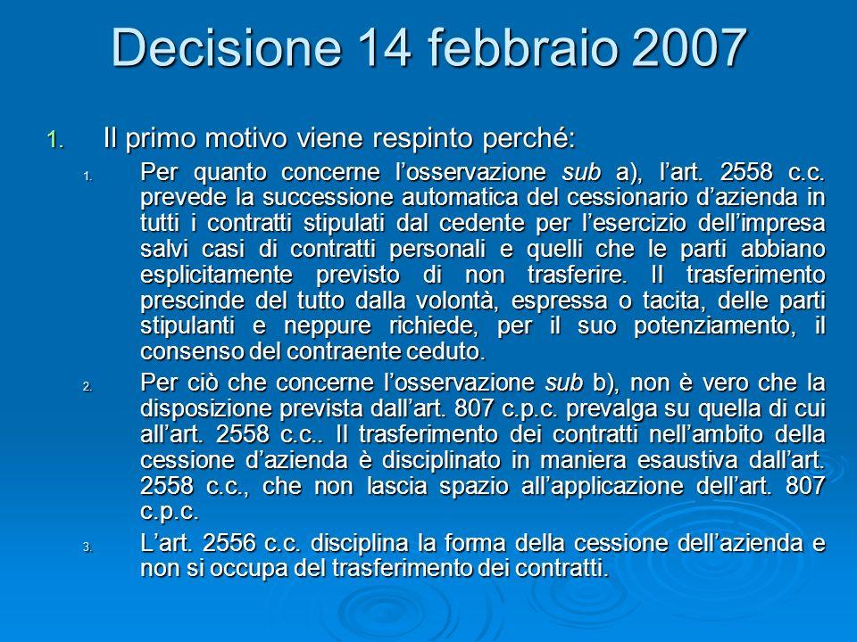 Decisione 14 febbraio 2007 1. Il primo motivo viene respinto perché: 1. Per quanto concerne losservazione sub a), lart. 2558 c.c. prevede la successio