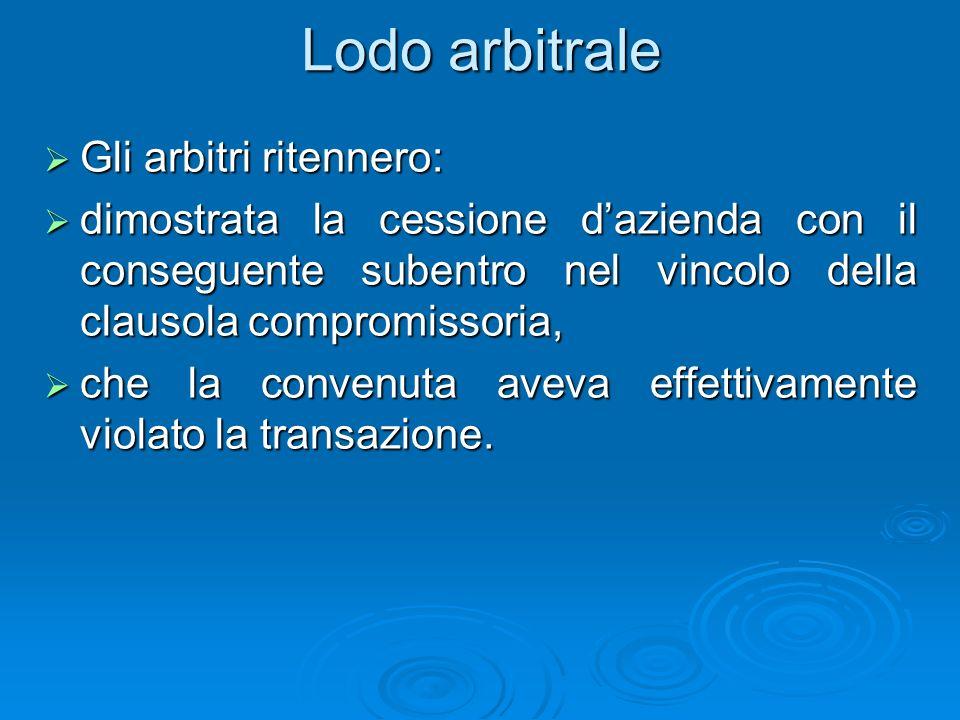 Lodo arbitrale Gli arbitri ritennero: Gli arbitri ritennero: dimostrata la cessione dazienda con il conseguente subentro nel vincolo della clausola co