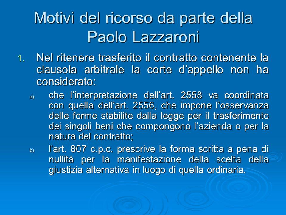 Motivi del ricorso da parte della Paolo Lazzaroni 1. Nel ritenere trasferito il contratto contenente la clausola arbitrale la corte dappello non ha co