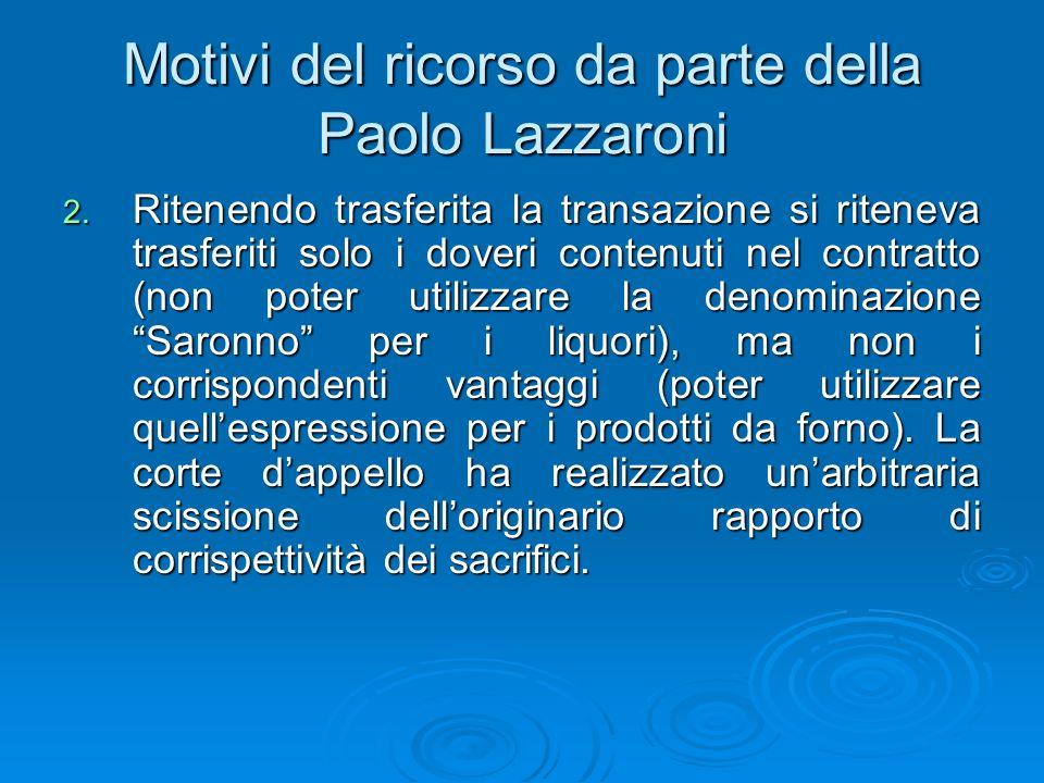 Motivi del ricorso da parte della Paolo Lazzaroni 2. Ritenendo trasferita la transazione si riteneva trasferiti solo i doveri contenuti nel contratto