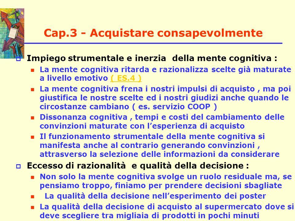 Cap.3 - Acquistare consapevolmente Impiego strumentale e inerzia della mente cognitiva : La mente cognitiva ritarda e razionalizza scelte già maturate