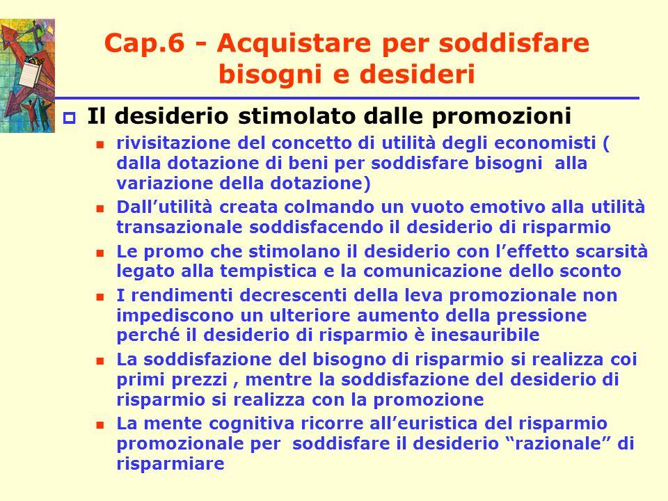Cap.6 - Acquistare per soddisfare bisogni e desideri Il desiderio stimolato dalle promozioni rivisitazione del concetto di utilità degli economisti (