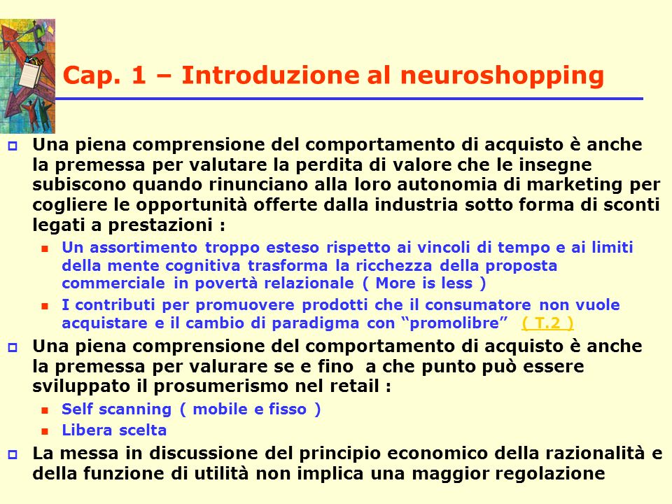 Cap. 1 – Introduzione al neuroshopping Una piena comprensione del comportamento di acquisto è anche la premessa per valutare la perdita di valore che