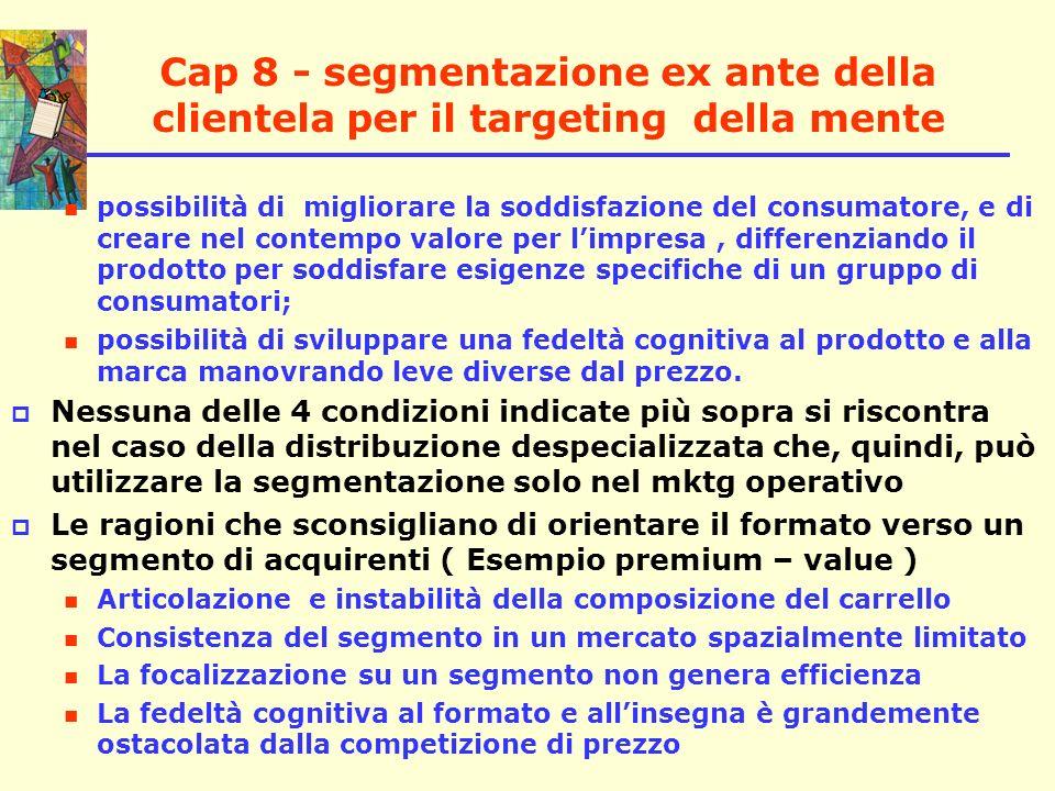 Cap 8 - segmentazione ex ante della clientela per il targeting della mente possibilità di migliorare la soddisfazione del consumatore, e di creare nel