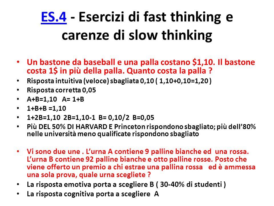 ES.4ES.4 - Esercizi di fast thinking e carenze di slow thinking Un bastone da baseball e una palla costano $1,10. Il bastone costa 1$ in più della pal