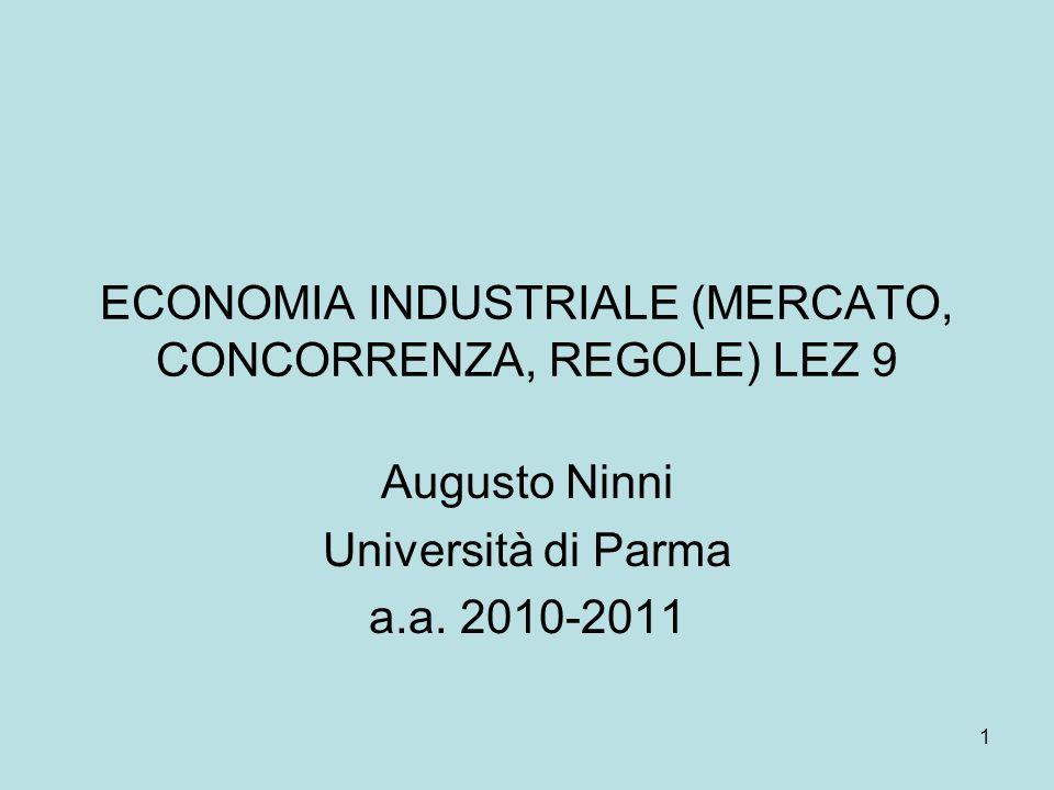 1 ECONOMIA INDUSTRIALE (MERCATO, CONCORRENZA, REGOLE) LEZ 9 Augusto Ninni Università di Parma a.a.