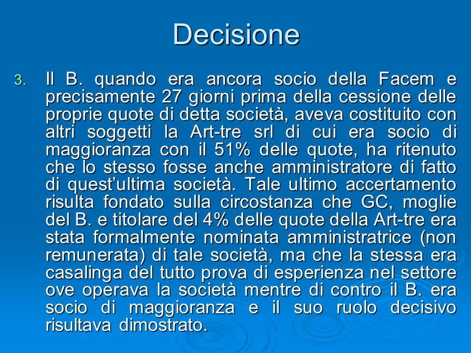 Decisione 3. Il B. quando era ancora socio della Facem e precisamente 27 giorni prima della cessione delle proprie quote di detta società, aveva costi