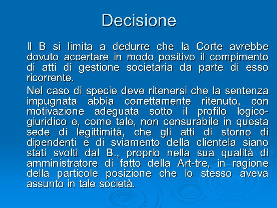 Decisione Il B si limita a dedurre che la Corte avrebbe dovuto accertare in modo positivo il compimento di atti di gestione societaria da parte di ess