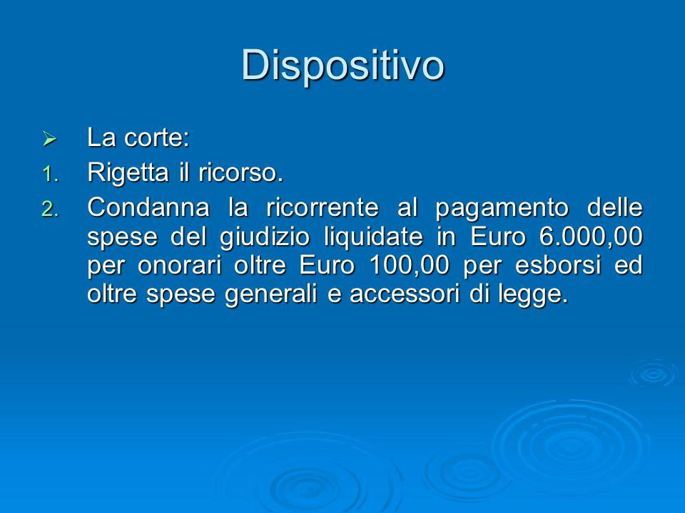 Dispositivo La corte: La corte: 1. Rigetta il ricorso. 2. Condanna la ricorrente al pagamento delle spese del giudizio liquidate in Euro 6.000,00 per