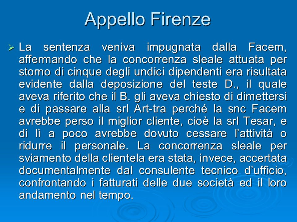 Appello Firenze La sentenza veniva impugnata dalla Facem, affermando che la concorrenza sleale attuata per storno di cinque degli undici dipendenti er