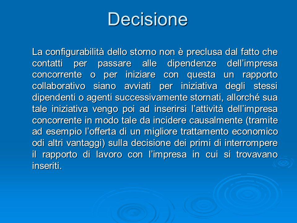 Decisione La configurabilità dello storno non è preclusa dal fatto che contatti per passare alle dipendenze dellimpresa concorrente o per iniziare con