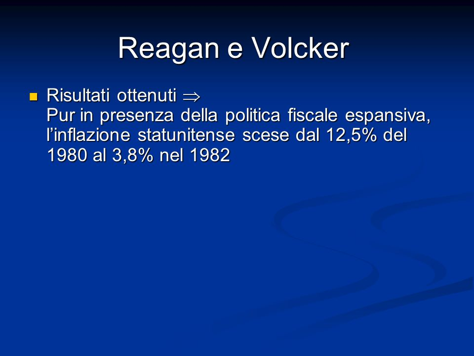 Risultati ottenuti Pur in presenza della politica fiscale espansiva, linflazione statunitense scese dal 12,5% del 1980 al 3,8% nel 1982 Risultati otte