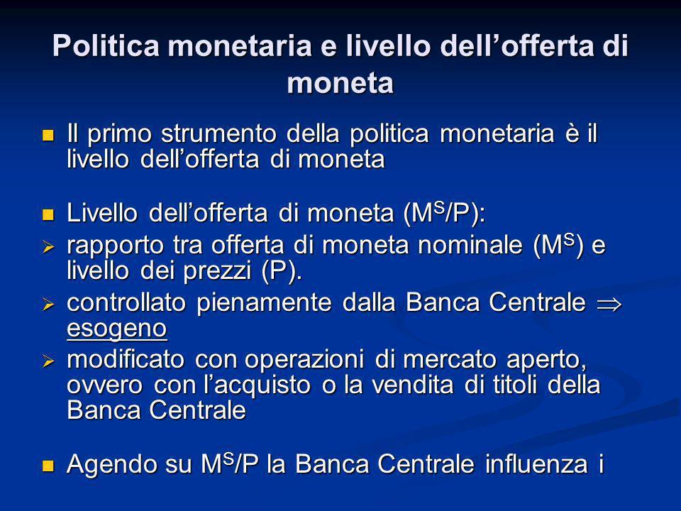 Politica monetaria e livello dellofferta di moneta Il primo strumento della politica monetaria è il livello dellofferta di moneta Il primo strumento d