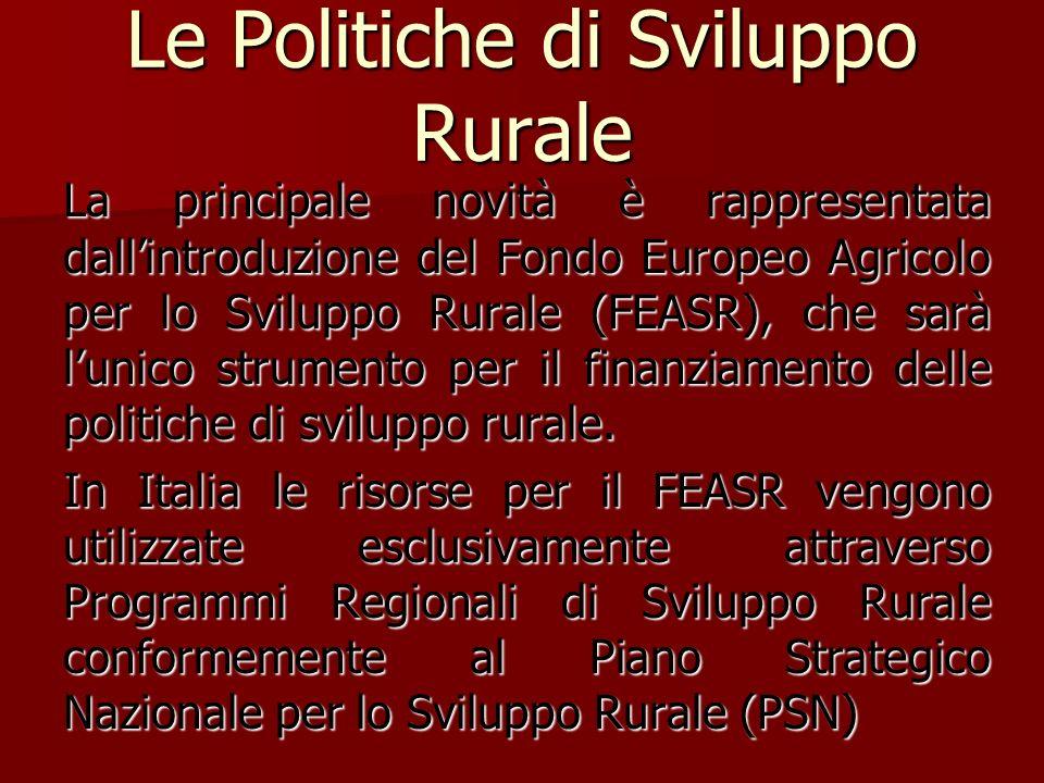 Le Politiche di Sviluppo Rurale La principale novità è rappresentata dallintroduzione del Fondo Europeo Agricolo per lo Sviluppo Rurale (FEASR), che s