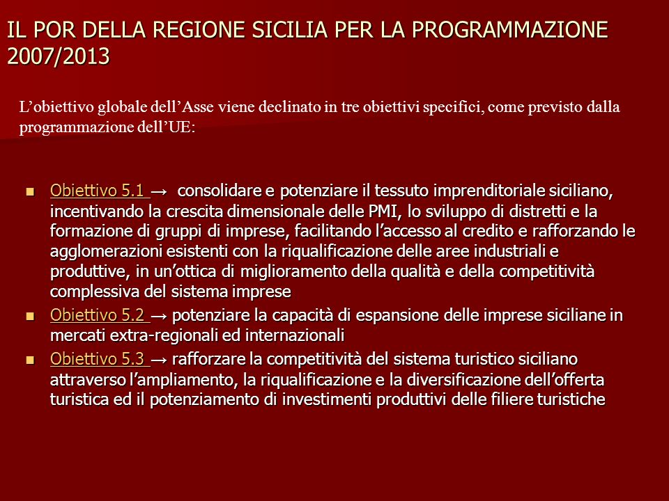 IL POR DELLA REGIONE SICILIA PER LA PROGRAMMAZIONE 2007/2013 Obiettivo 5.1 consolidare e potenziare il tessuto imprenditoriale siciliano, incentivando