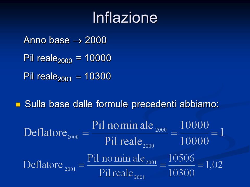 Inflazione Anno base 2000 Anno base 2000 Pil reale 2000 = 10000 Pil reale 2000 = 10000 Pil reale 2001 10300 Pil reale 2001 10300 Sulla base dalle form