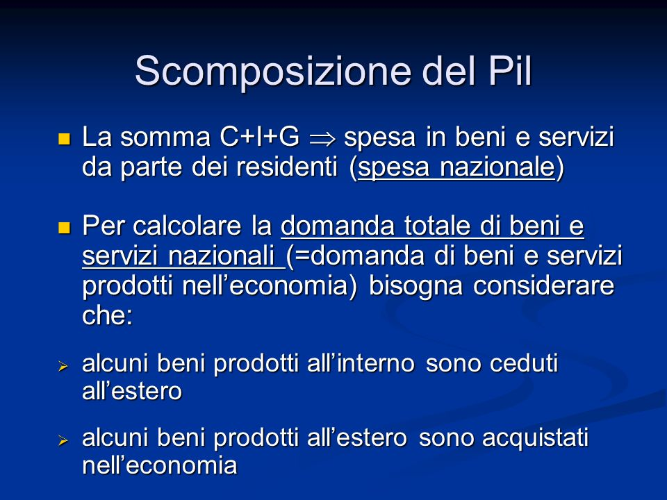 La somma C+I+G spesa in beni e servizi da parte dei residenti (spesa nazionale) La somma C+I+G spesa in beni e servizi da parte dei residenti (spesa n