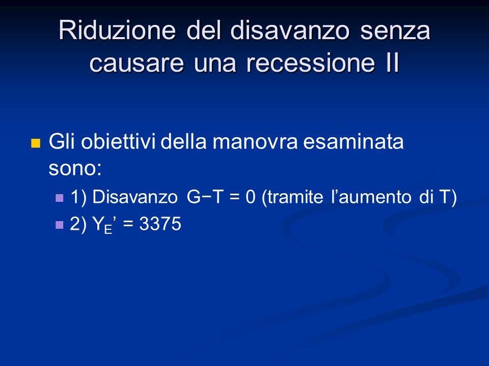 Riduzione del disavanzo senza causare una recessione II I dati del problema sono i valori di Y, T e G mentre le incognite sono i e i r.
