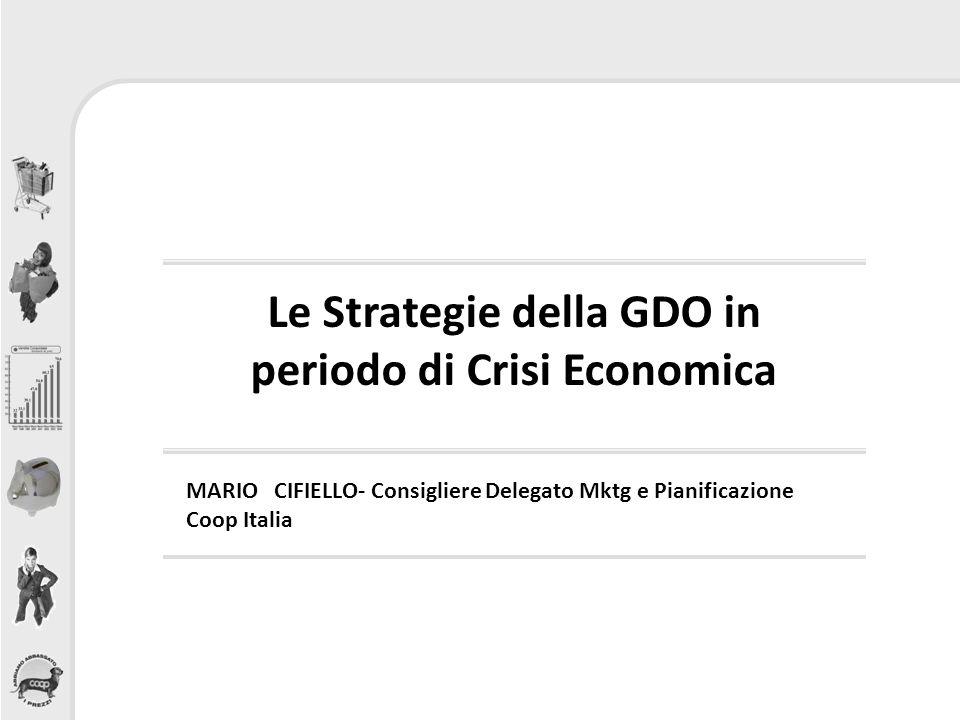 Le Strategie della GDO in periodo di Crisi Economica MARIO CIFIELLO- Consigliere Delegato Mktg e Pianificazione Coop Italia