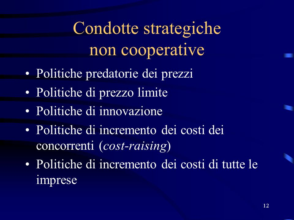 12 Condotte strategiche non cooperative Politiche predatorie dei prezzi Politiche di prezzo limite Politiche di innovazione Politiche di incremento dei costi dei concorrenti (cost-raising) Politiche di incremento dei costi di tutte le imprese