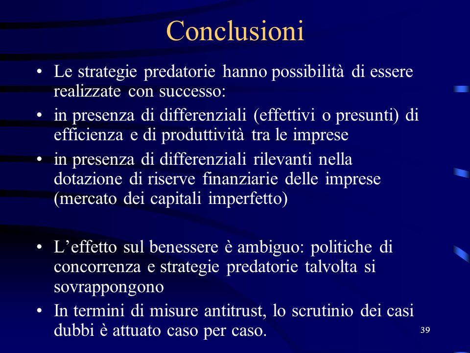 39 Conclusioni Le strategie predatorie hanno possibilità di essere realizzate con successo: in presenza di differenziali (effettivi o presunti) di eff