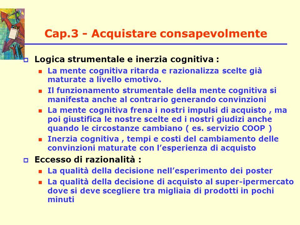 Cap.3 - Acquistare consapevolmente Logica strumentale e inerzia cognitiva : La mente cognitiva ritarda e razionalizza scelte già maturate a livello em