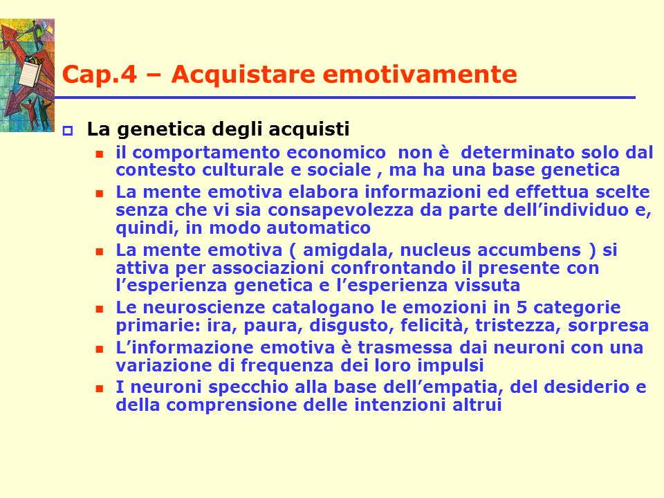 Cap.4 – Acquistare emotivamente La genetica degli acquisti il comportamento economico non è determinato solo dal contesto culturale e sociale, ma ha u