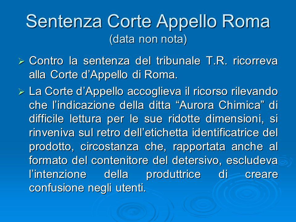Sentenza Corte Appello Roma (data non nota) Contro la sentenza del tribunale T.R. ricorreva alla Corte dAppello di Roma. Contro la sentenza del tribun