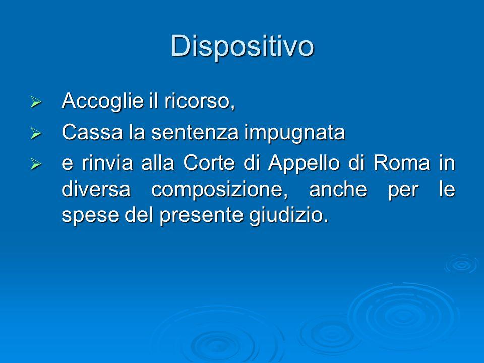Dispositivo Accoglie il ricorso, Accoglie il ricorso, Cassa la sentenza impugnata Cassa la sentenza impugnata e rinvia alla Corte di Appello di Roma i