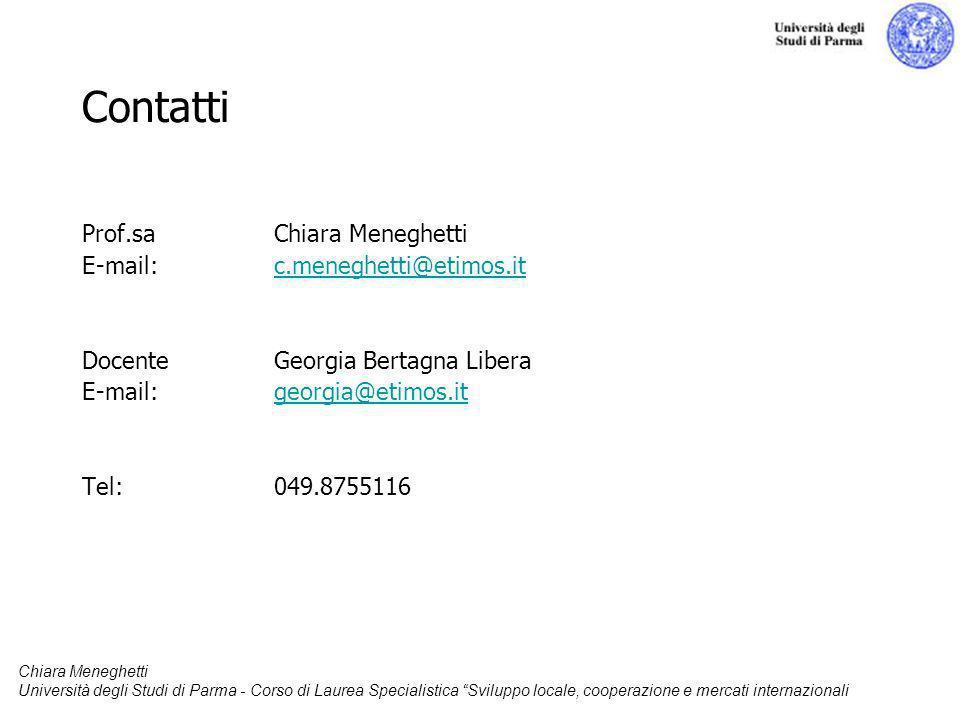 Chiara Meneghetti Università degli Studi di Parma - Corso di Laurea Specialistica Sviluppo locale, cooperazione e mercati internazionali Contatti Prof