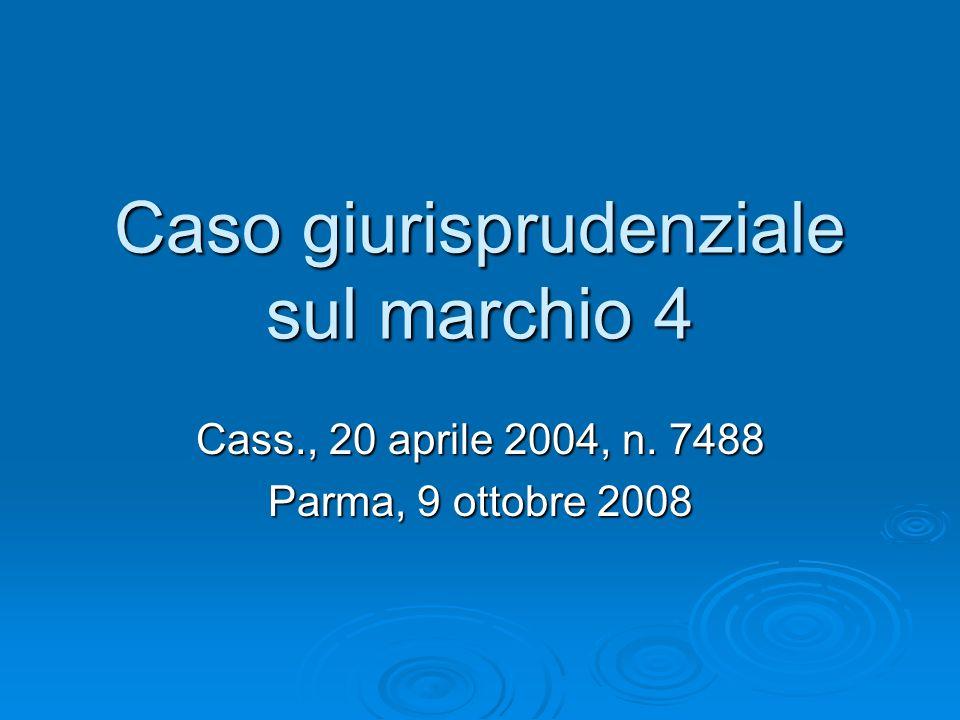 Caso giurisprudenziale sul marchio 4 Cass., 20 aprile 2004, n. 7488 Parma, 9 ottobre 2008
