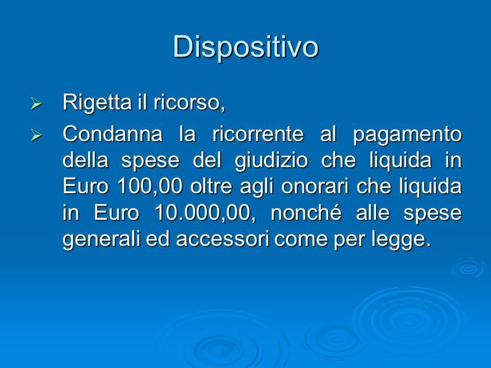Dispositivo Rigetta il ricorso, Rigetta il ricorso, Condanna la ricorrente al pagamento della spese del giudizio che liquida in Euro 100,00 oltre agli