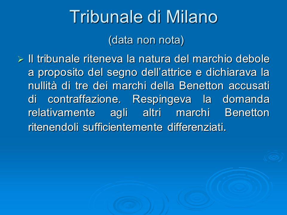 Tribunale di Milano (data non nota) Il tribunale riteneva la natura del marchio debole a proposito del segno dellattrice e dichiarava la nullità di tre dei marchi della Benetton accusati di contraffazione.