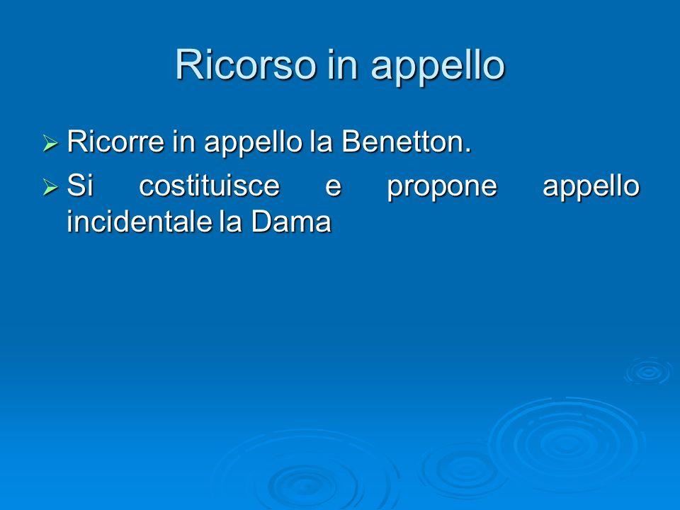 Ricorso in appello Ricorre in appello la Benetton. Ricorre in appello la Benetton. Si costituisce e propone appello incidentale la Dama Si costituisce
